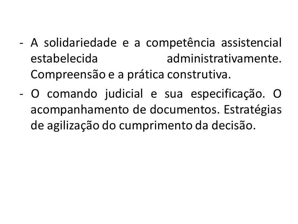 -A solidariedade e a competência assistencial estabelecida administrativamente. Compreensão e a prática construtiva. - O comando judicial e sua especi