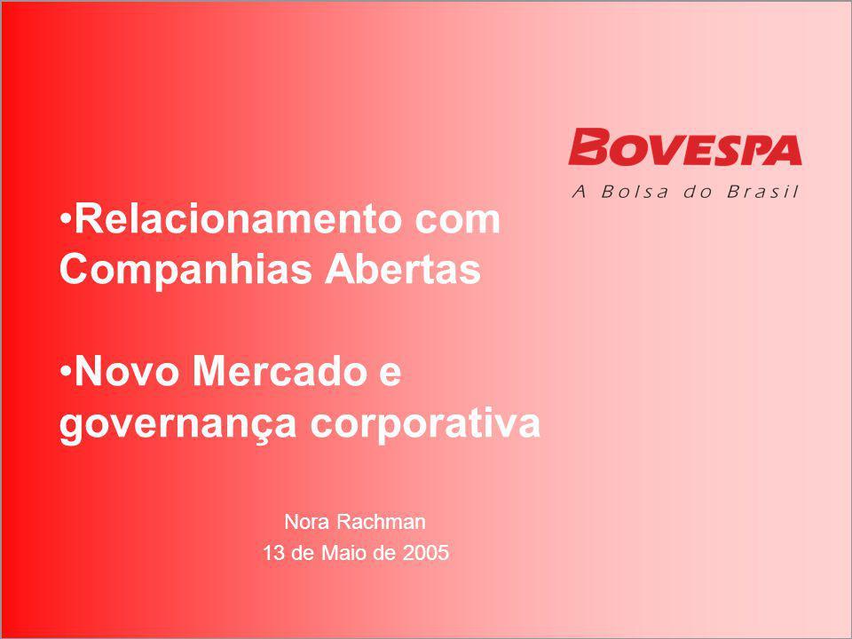 Nora Rachman 13 de Maio de 2005 Relacionamento com Companhias Abertas Novo Mercado e governança corporativa