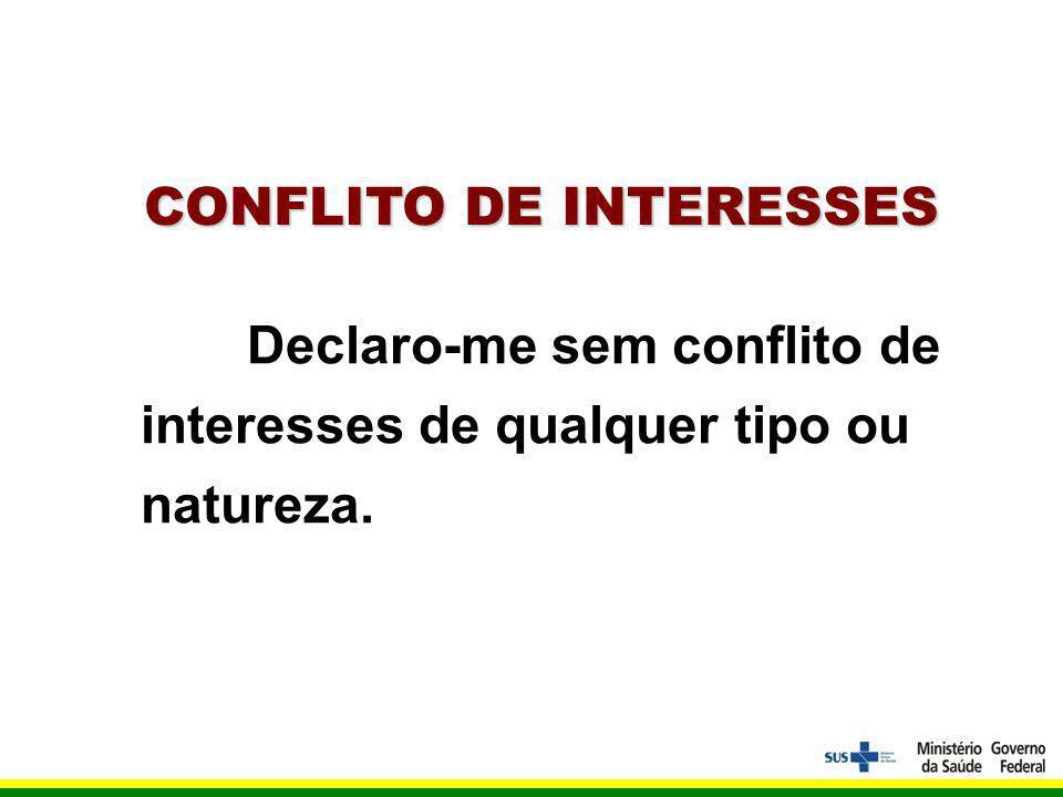 CONFLITO DE INTERESSES Declaro-me sem conflito de interesses de qualquer tipo ou natureza.