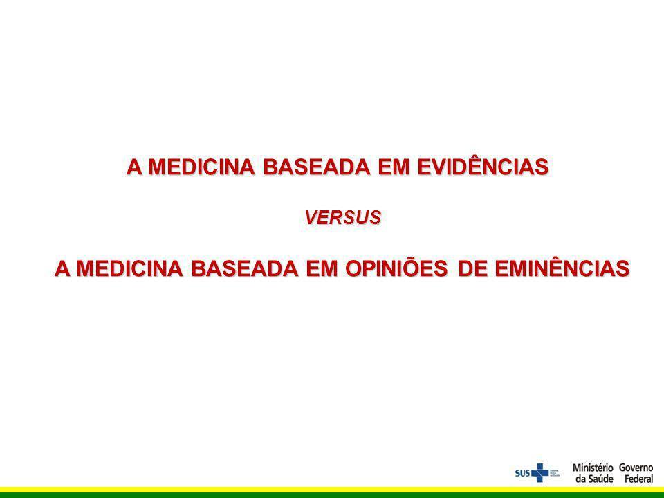 A MEDICINA BASEADA EM EVIDÊNCIAS VERSUS A MEDICINA BASEADA EM OPINIÕES DE EMINÊNCIAS