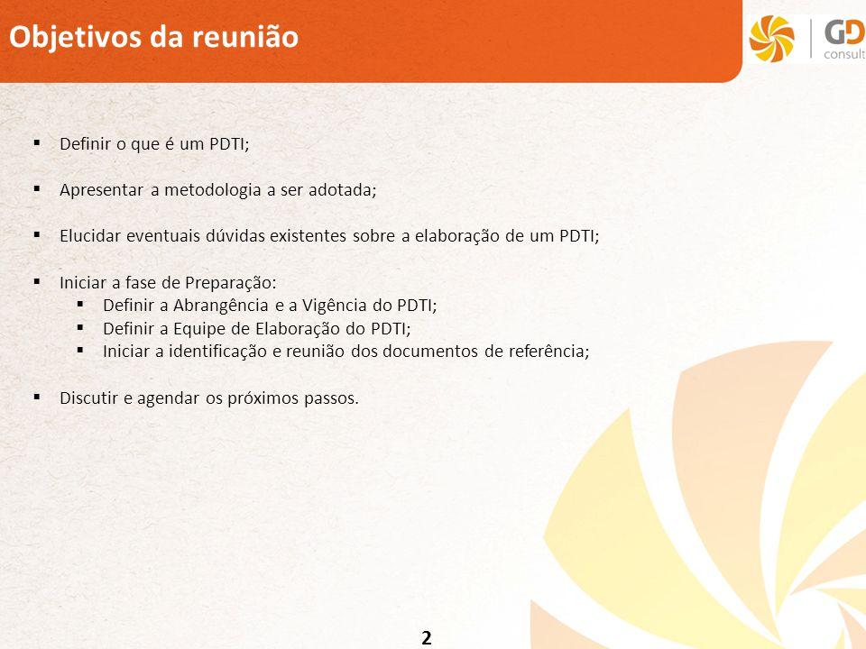 2 Objetivos da reunião Definir o que é um PDTI; Apresentar a metodologia a ser adotada; Elucidar eventuais dúvidas existentes sobre a elaboração de um