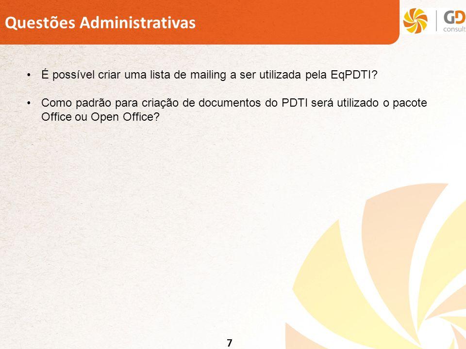 7 Questões Administrativas É possível criar uma lista de mailing a ser utilizada pela EqPDTI? Como padrão para criação de documentos do PDTI será util