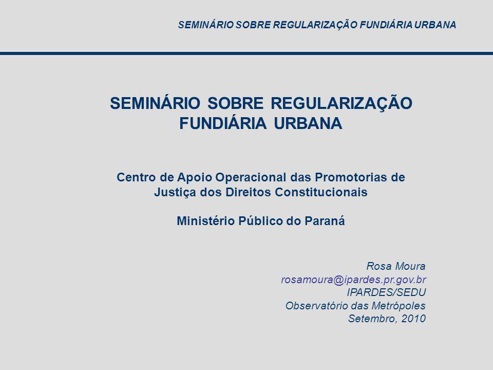 SEMINÁRIO SOBRE REGULARIZAÇÃO FUNDIÁRIA URBANA Centro de Apoio Operacional das Promotorias de Justiça dos Direitos Constitucionais Ministério Público