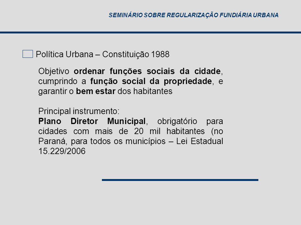 SEMINÁRIO SOBRE REGULARIZAÇÃO FUNDIÁRIA URBANA Objetivo ordenar funções sociais da cidade, cumprindo a função social da propriedade, e garantir o bem