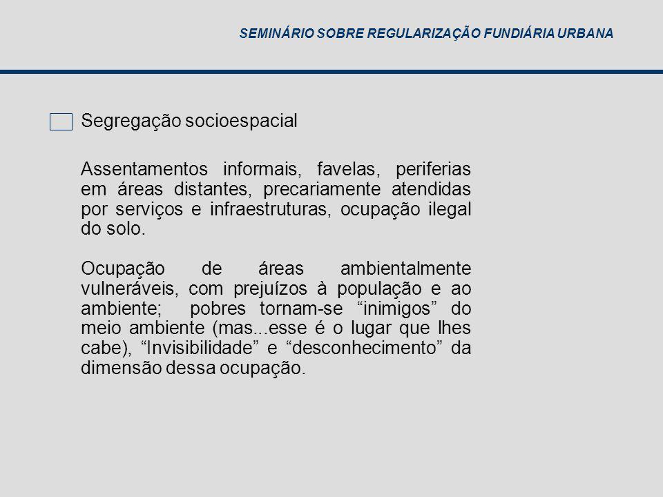 SEMINÁRIO SOBRE REGULARIZAÇÃO FUNDIÁRIA URBANA Assentamentos informais, favelas, periferias em áreas distantes, precariamente atendidas por serviços e