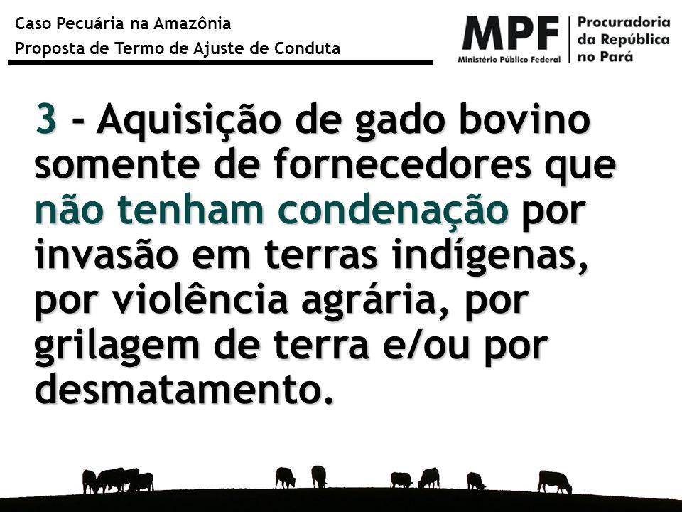 Caso Pecuária na Amazônia Proposta de Termo de Ajuste de Conduta 3 - Aquisição de gado bovino somente de fornecedores que não tenham condenação por in