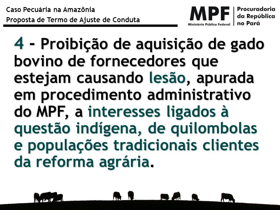 Caso Pecuária na Amazônia Proposta de Termo de Ajuste de Conduta 4 - Proibição de aquisição de gado bovino de fornecedores que estejam causando lesão,