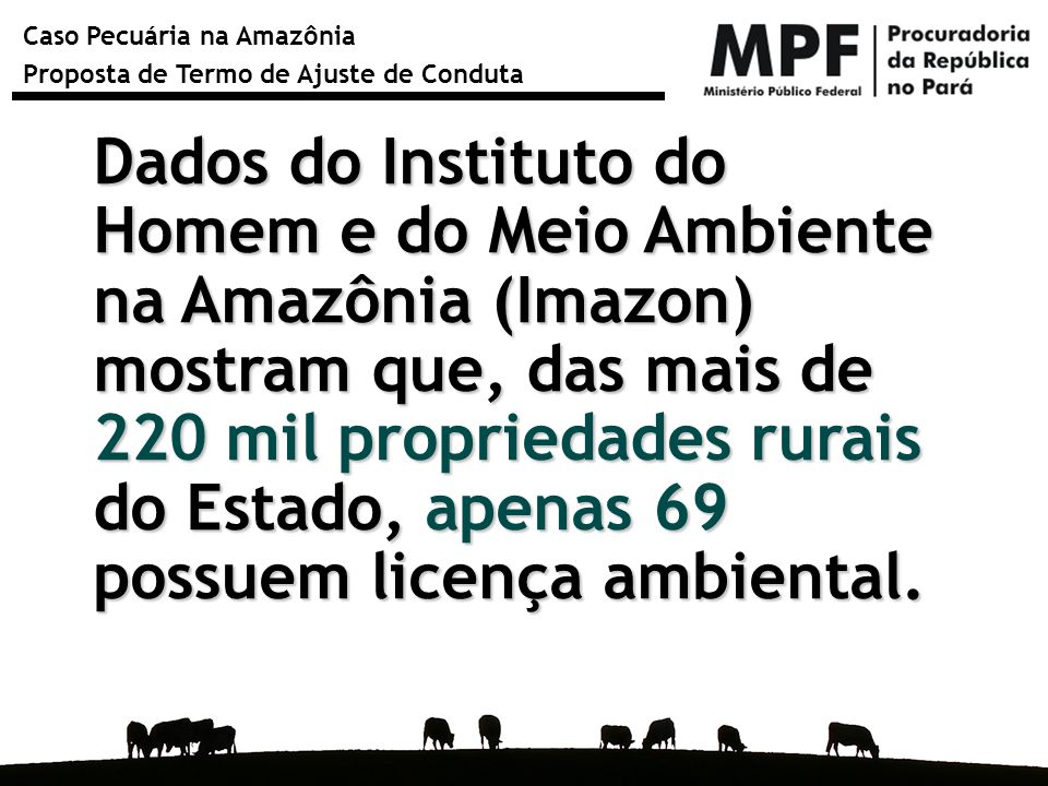 Caso Pecuária na Amazônia Proposta de Termo de Ajuste de Conduta Dados do Instituto do Homem e do Meio Ambiente na Amazônia (Imazon) mostram que, das