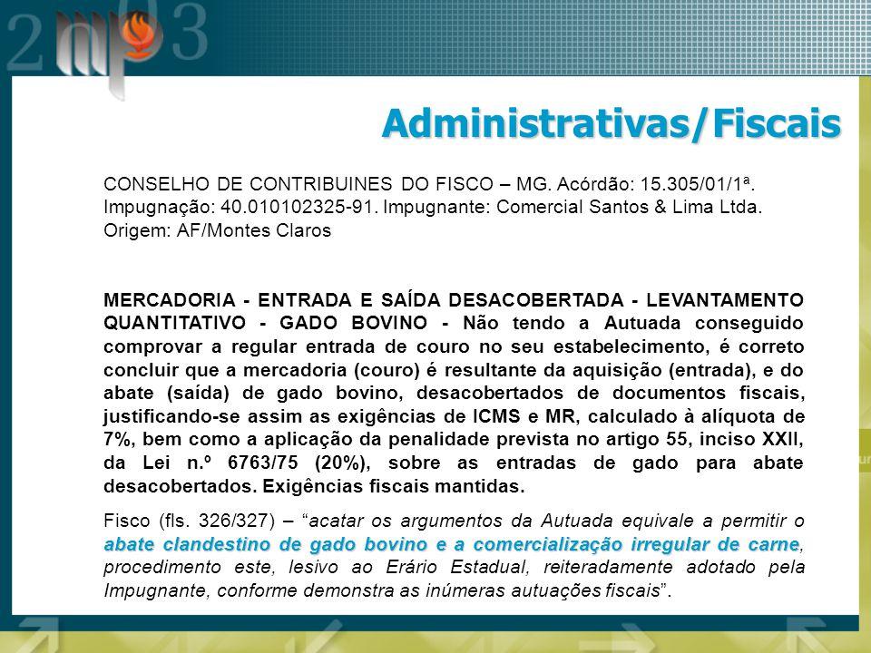 Administrativas/Fiscais CONSELHO DE CONTRIBUINES DO FISCO – MG. Acórdão: 15.305/01/1ª. Impugnação: 40.010102325-91. Impugnante: Comercial Santos & Lim
