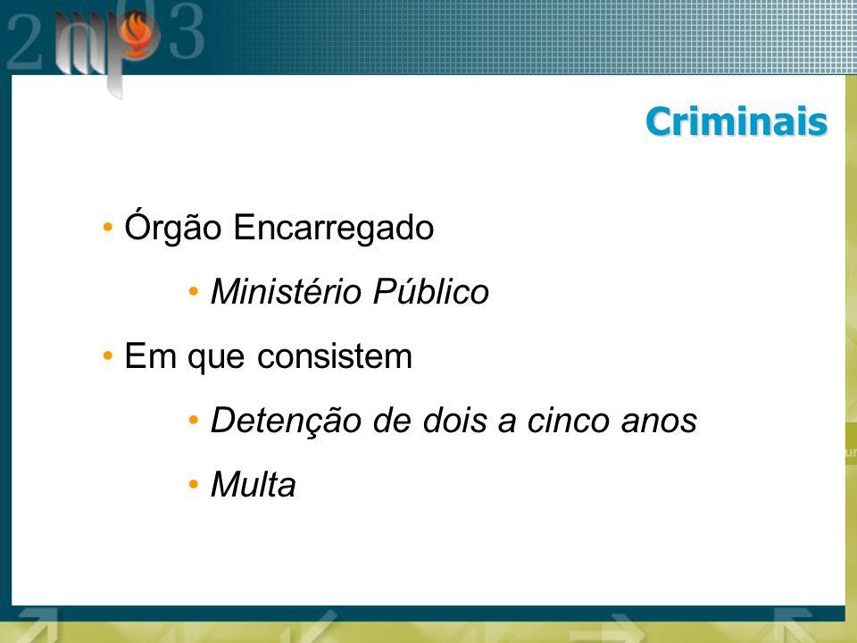 Criminais Órgão Encarregado Ministério Público Em que consistem Detenção de dois a cinco anos Multa