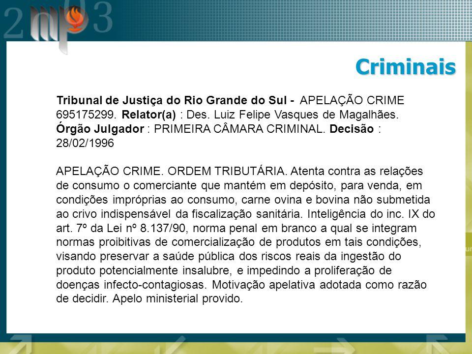 Criminais Tribunal de Justiça do Rio Grande do Sul - APELAÇÃO CRIME 695175299. Relator(a) : Des. Luiz Felipe Vasques de Magalhães. Órgão Julgador : PR