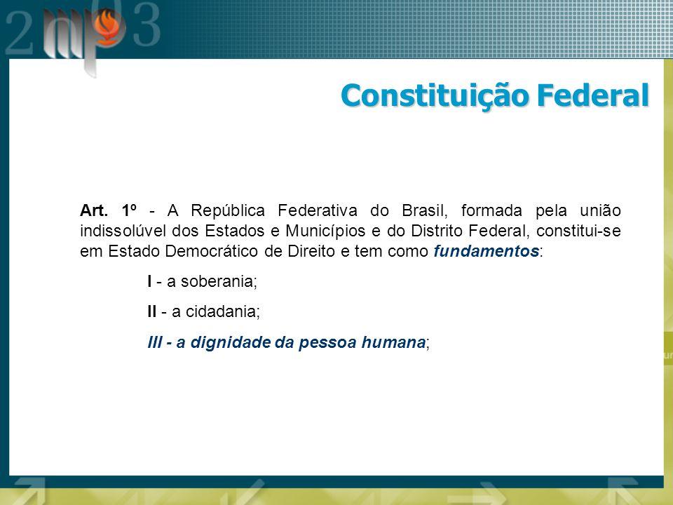 Constituição Federal Art. 1º - A República Federativa do Brasil, formada pela união indissolúvel dos Estados e Municípios e do Distrito Federal, const