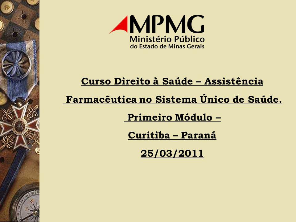 Curso Direito à Saúde – Assistência Farmacêutica no Sistema Único de Saúde. Primeiro Módulo – Curitiba – Paraná 25/03/2011