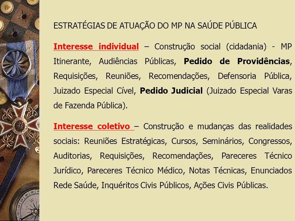 ESTRATÉGIAS DE ATUAÇÃO DO MP NA SAÚDE PÚBLICA Interesse individual – Construção social (cidadania) - MP Itinerante, Audiências Públicas, Pedido de Pro