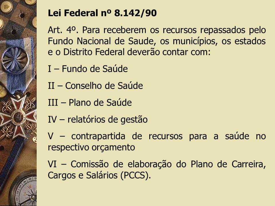 Lei Federal nº 8.142/90 Art. 4º. Para receberem os recursos repassados pelo Fundo Nacional de Saude, os municípios, os estados e o Distrito Federal de