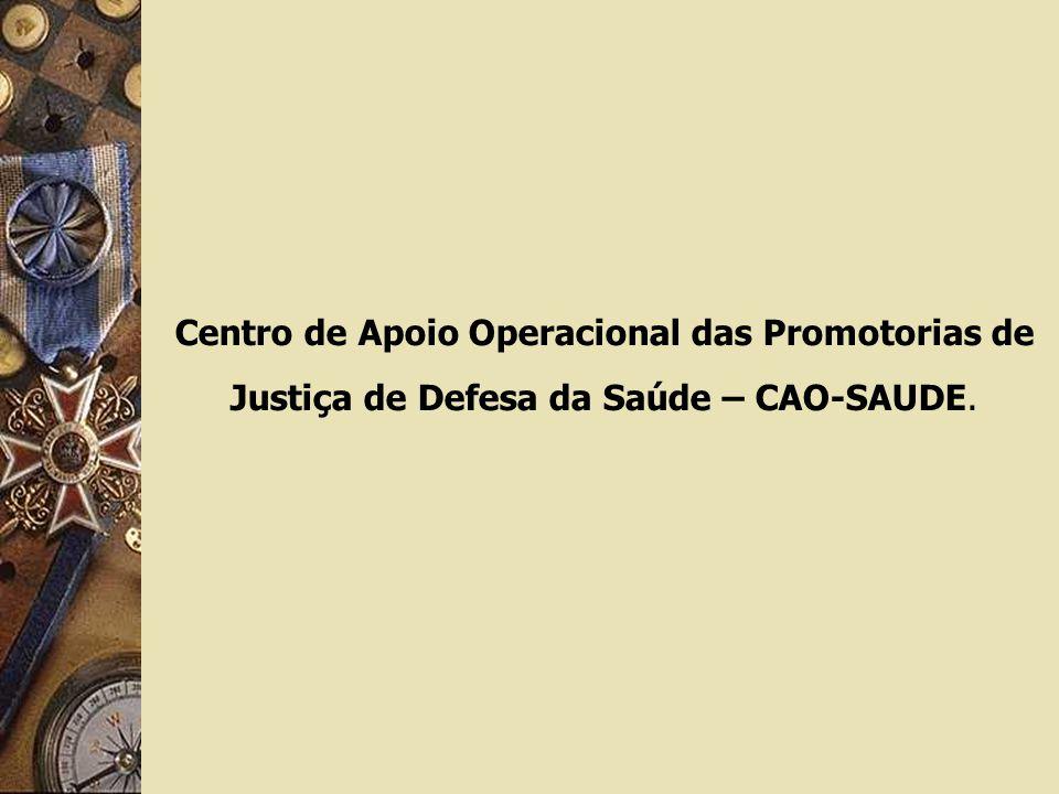 Centro de Apoio Operacional das Promotorias de Justiça de Defesa da Saúde – CAO-SAUDE.