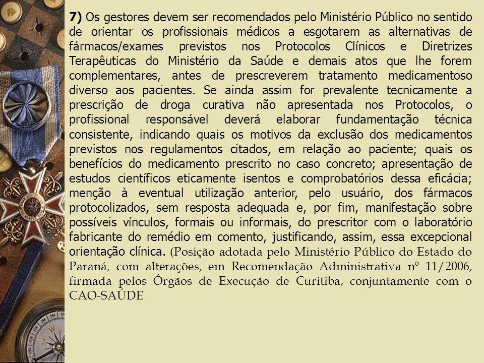 7) Os gestores devem ser recomendados pelo Ministério Público no sentido de orientar os profissionais médicos a esgotarem as alternativas de fármacos/