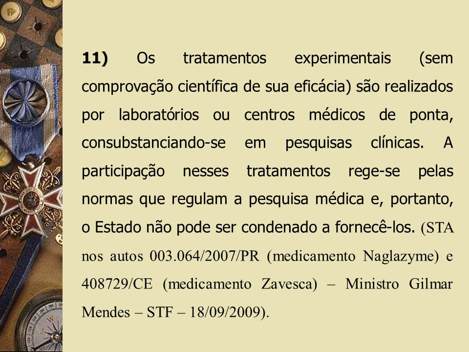 11) Os tratamentos experimentais (sem comprovação científica de sua eficácia) são realizados por laboratórios ou centros médicos de ponta, consubstanciando-se em pesquisas clínicas.