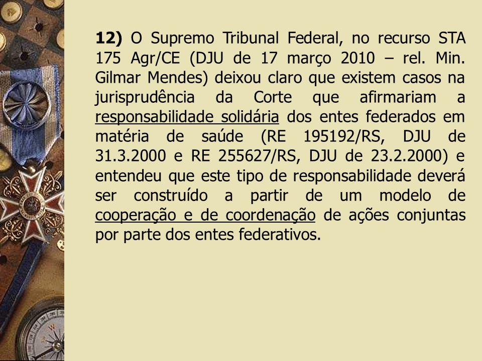 12) O Supremo Tribunal Federal, no recurso STA 175 Agr/CE (DJU de 17 março 2010 – rel. Min. Gilmar Mendes) deixou claro que existem casos na jurisprud