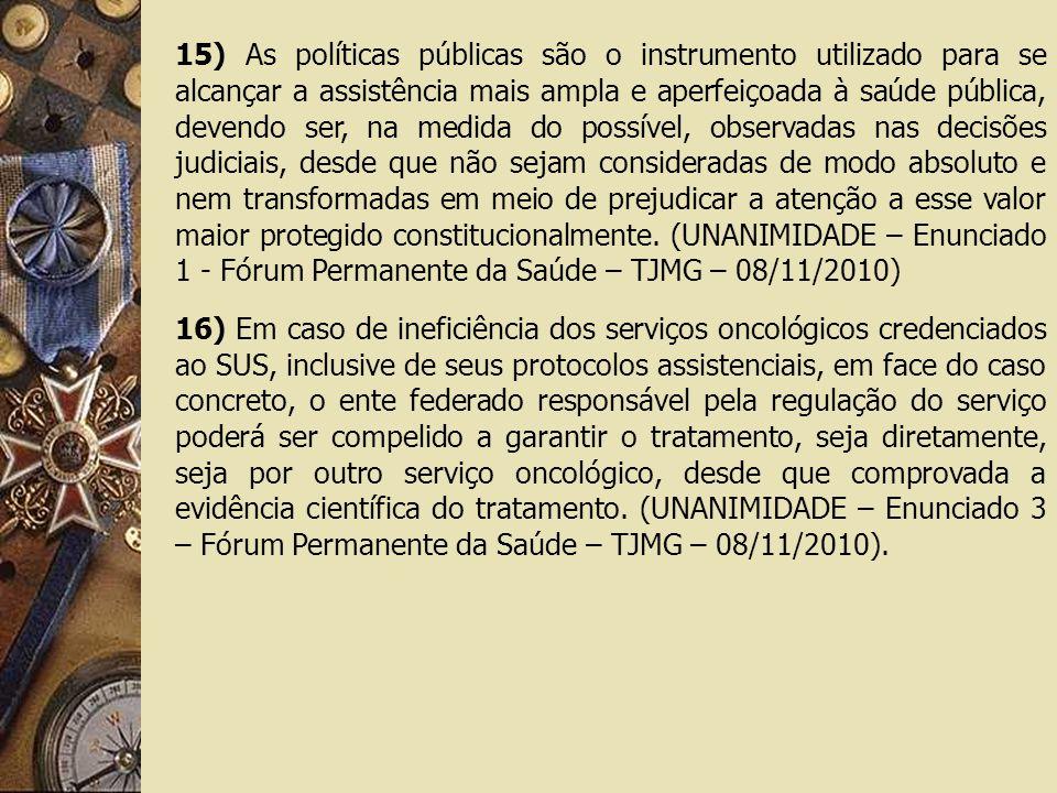 15) As políticas públicas são o instrumento utilizado para se alcançar a assistência mais ampla e aperfeiçoada à saúde pública, devendo ser, na medida