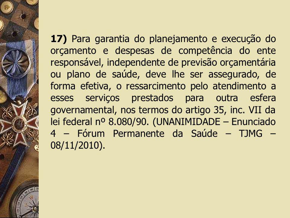 17) Para garantia do planejamento e execução do orçamento e despesas de competência do ente responsável, independente de previsão orçamentária ou plan