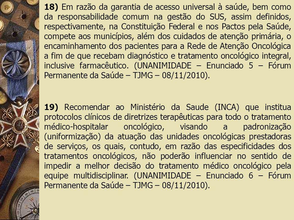 18) Em razão da garantia de acesso universal à saúde, bem como da responsabilidade comum na gestão do SUS, assim definidos, respectivamente, na Consti