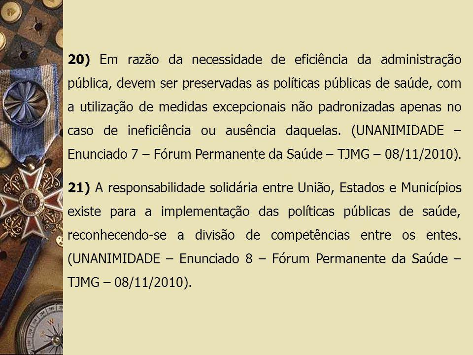 20) Em razão da necessidade de eficiência da administração pública, devem ser preservadas as políticas públicas de saúde, com a utilização de medidas excepcionais não padronizadas apenas no caso de ineficiência ou ausência daquelas.
