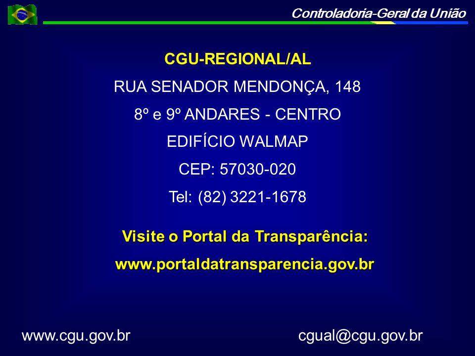 Controladoria-Geral da União CGU-REGIONAL/AL RUA SENADOR MENDONÇA, 148 8º e 9º ANDARES - CENTRO EDIFÍCIO WALMAP CEP: 57030-020 Tel: (82) 3221-1678 www