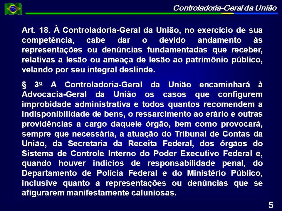 Controladoria-Geral da União Art. 18. À Controladoria-Geral da União, no exercício de sua competência, cabe dar o devido andamento às representações o