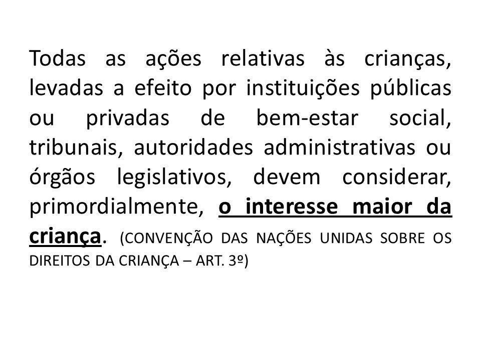 Todas as ações relativas às crianças, levadas a efeito por instituições públicas ou privadas de bem-estar social, tribunais, autoridades administrativ