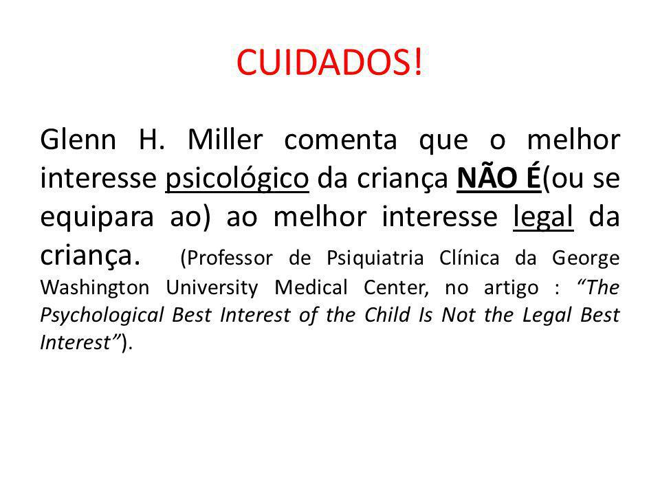 CUIDADOS! Glenn H. Miller comenta que o melhor interesse psicológico da criança NÃO É(ou se equipara ao) ao melhor interesse legal da criança. (Profes