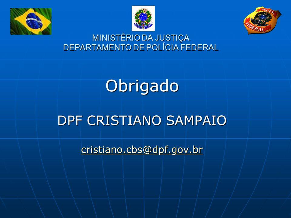 MINISTÉRIO DA JUSTIÇA DEPARTAMENTO DE POLÍCIA FEDERAL Obrigado DPF CRISTIANO SAMPAIO cristiano.cbs@dpf.gov.br