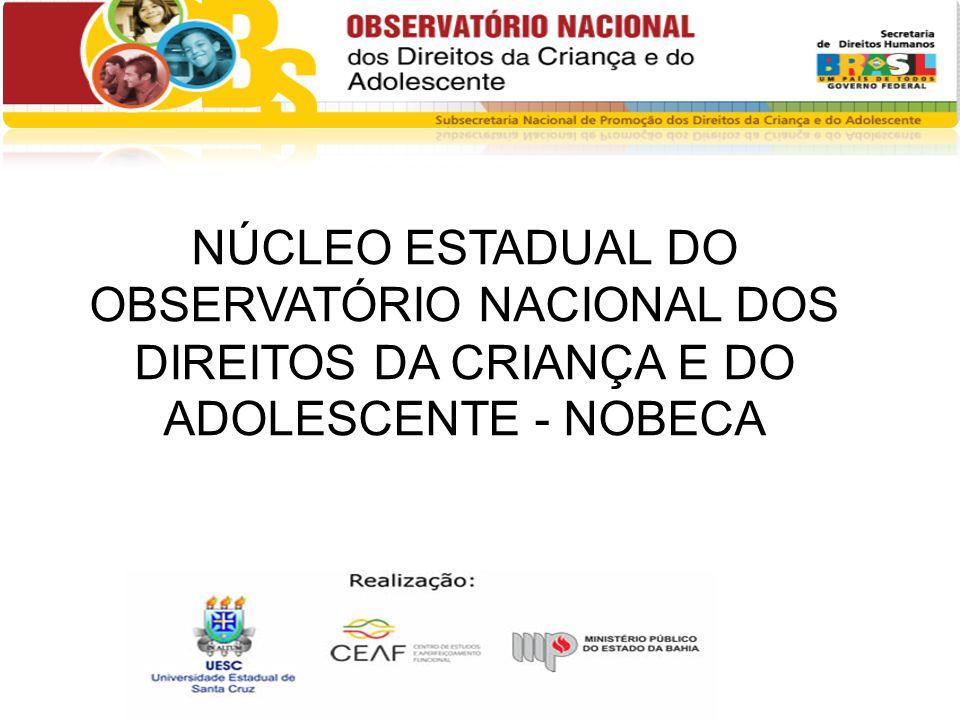 NÚCLEO ESTADUAL DO OBSERVATÓRIO NACIONAL DOS DIREITOS DA CRIANÇA E DO ADOLESCENTE - NOBECA