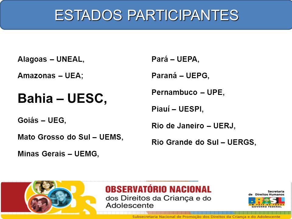 Alagoas – UNEAL, Amazonas – UEA; Bahia – UESC, Goiás – UEG, Mato Grosso do Sul – UEMS, Minas Gerais – UEMG, Pará – UEPA, Paraná – UEPG, Pernambuco – U