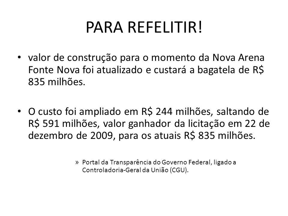 PARA REFELITIR! valor de construção para o momento da Nova Arena Fonte Nova foi atualizado e custará a bagatela de R$ 835 milhões. O custo foi ampliad