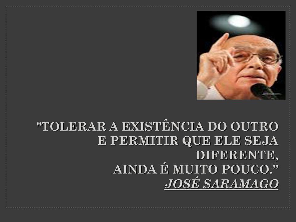 TOLERAR A EXISTÊNCIA DO OUTRO E PERMITIR QUE ELE SEJA DIFERENTE, AINDA É MUITO POUCO.
