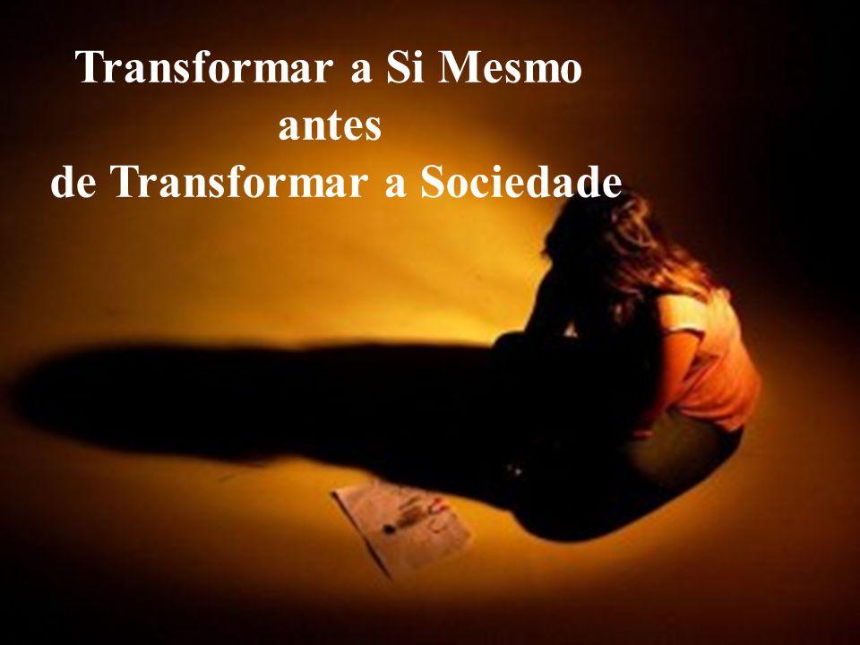 Transformar a Si Mesmo antes de Transformar a Sociedade
