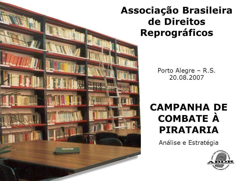 CAMPANHA DE COMBATE À PIRATARIA Análise e Estratégia Associação Brasileira de Direitos Reprográficos Porto Alegre – R.S.
