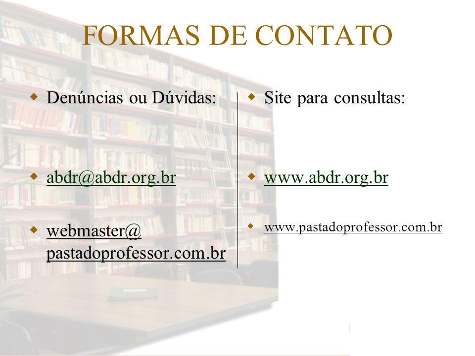 FORMAS DE CONTATO Denúncias ou Dúvidas: abdr@abdr.org.br abdr@abdr.org.br webmaster@ pastadoprofessor.com.br Site para consultas: www.abdr.org.br www.pastadoprofessor.com.br