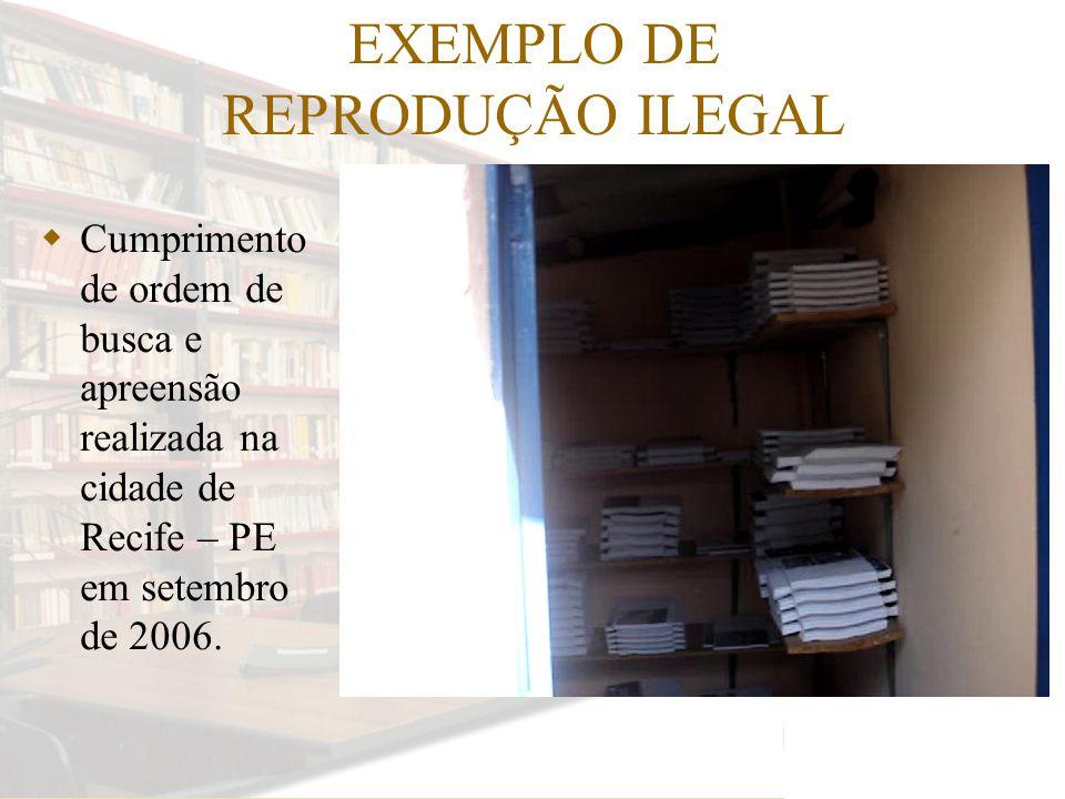EXEMPLO DE REPRODUÇÃO ILEGAL Cumprimento de ordem de busca e apreensão realizada na cidade de Recife – PE em setembro de 2006.