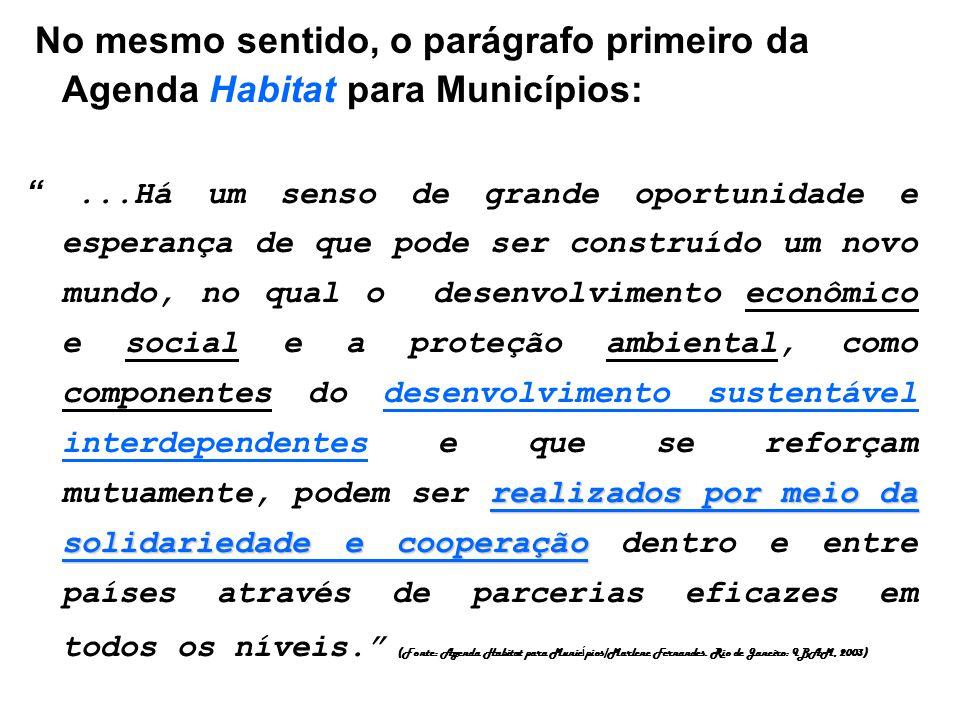 No mesmo sentido, o parágrafo primeiro da Agenda Habitat para Municípios: realizados por meio da solidariedade e cooperação...Há um senso de grande op