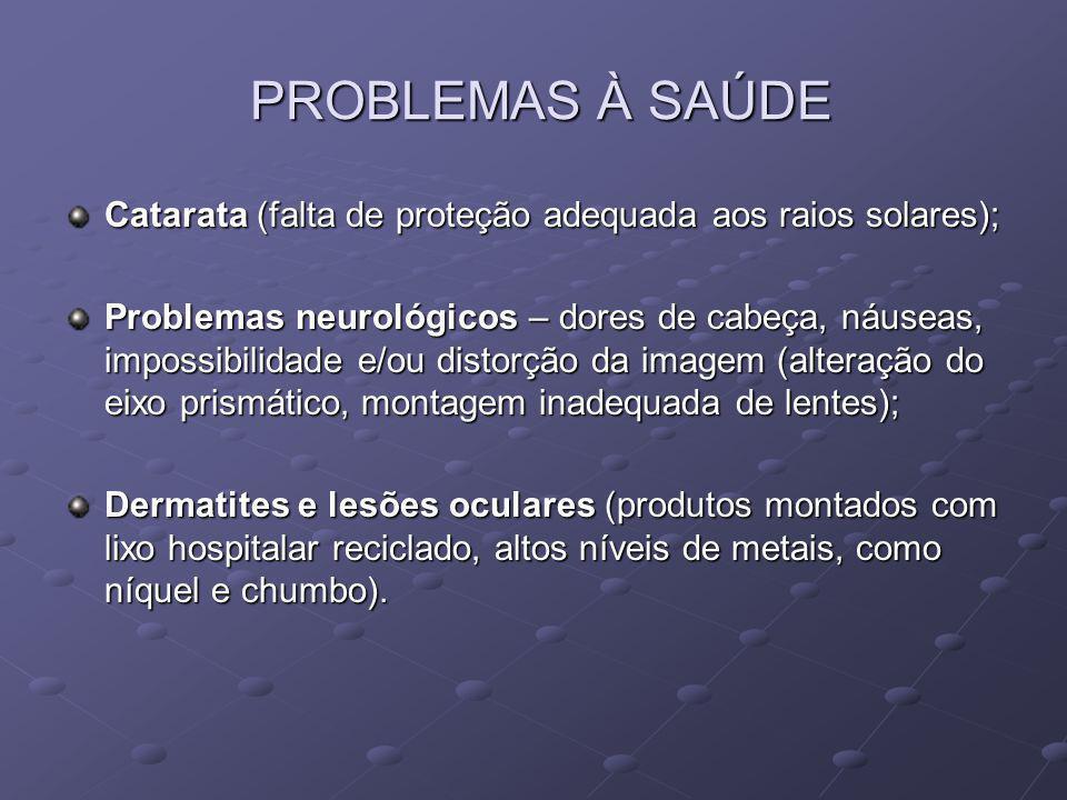 PROBLEMAS À SAÚDE PROBLEMAS À SAÚDE Catarata (falta de proteção adequada aos raios solares); Problemas neurológicos – dores de cabeça, náuseas, imposs
