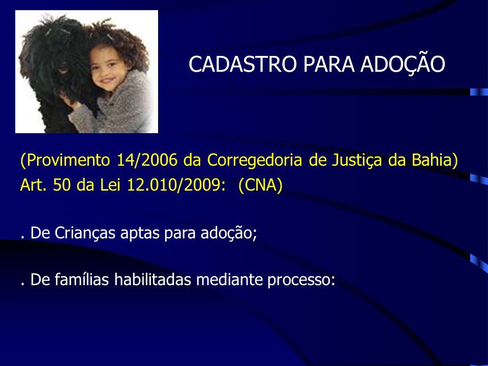 CADASTRO PARA ADOÇÃO (Provimento 14/2006 da Corregedoria de Justiça da Bahia) Art. 50 da Lei 12.010/2009: (CNA). De Crianças aptas para adoção;. De fa
