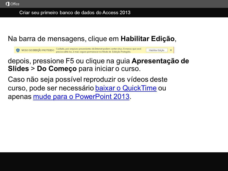 Criar seu primeiro banco de dados do Access 2013 j depois, pressione F5 ou clique na guia Apresentação de Slides > Do Começo para iniciar o curso. Na