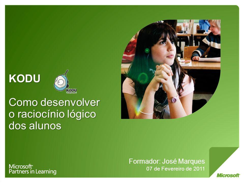 KODU Como desenvolver o raciocínio lógico dos alunos Formador: José Marques 07 de Fevereiro de 2011