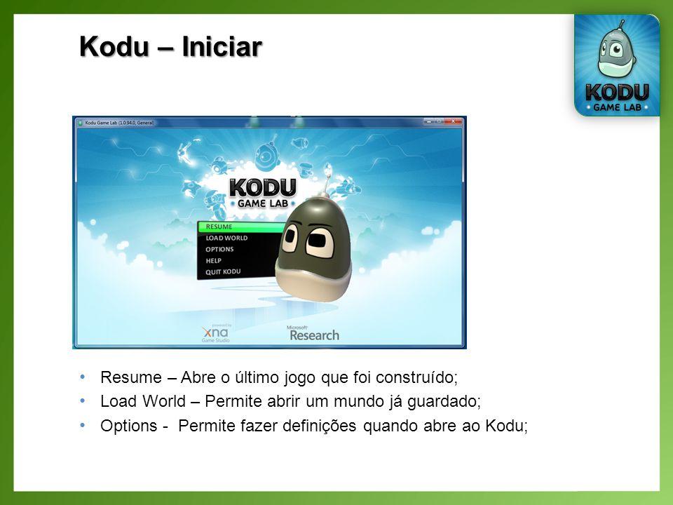 Resume – Abre o último jogo que foi construído; Load World – Permite abrir um mundo já guardado; Options - Permite fazer definições quando abre ao Kodu;