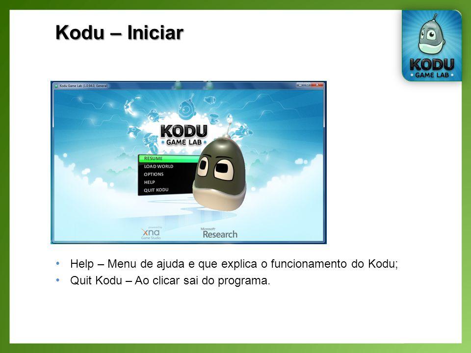 Kodu – Iniciar Help – Menu de ajuda e que explica o funcionamento do Kodu; Quit Kodu – Ao clicar sai do programa.