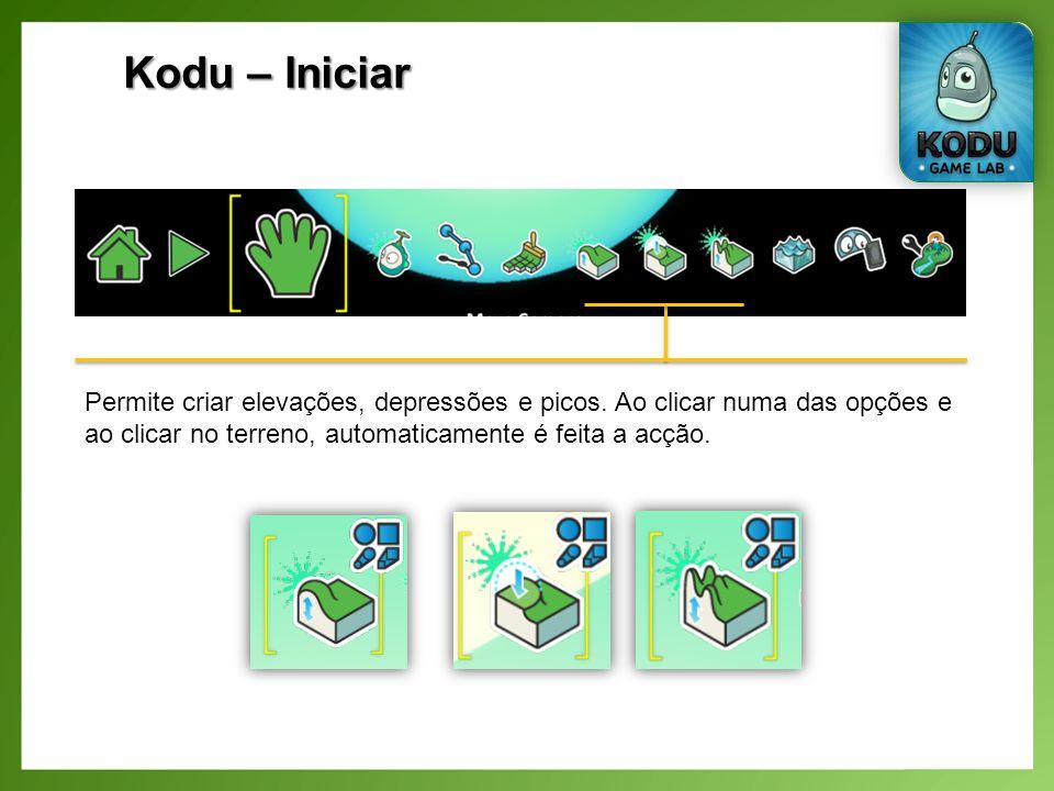 Kodu – Iniciar Permite criar elevações, depressões e picos.