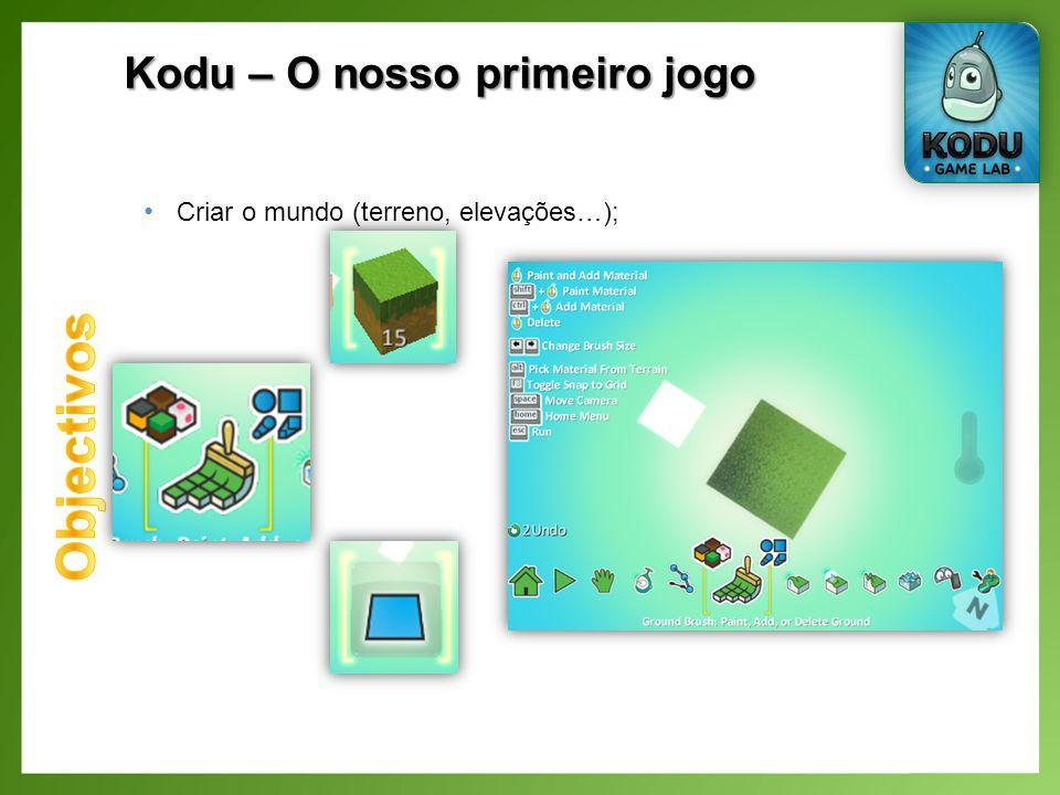 Kodu – O nosso primeiro jogo Criar o mundo (terreno, elevações…);