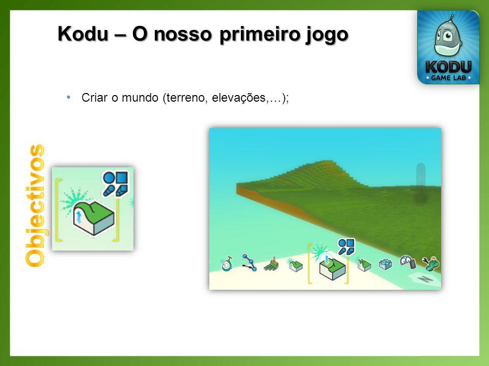 Kodu – O nosso primeiro jogo Criar o mundo (terreno, elevações,…);